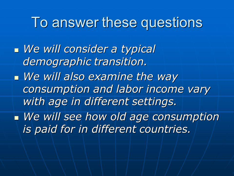To answer these questions We will consider a typical demographic transition.