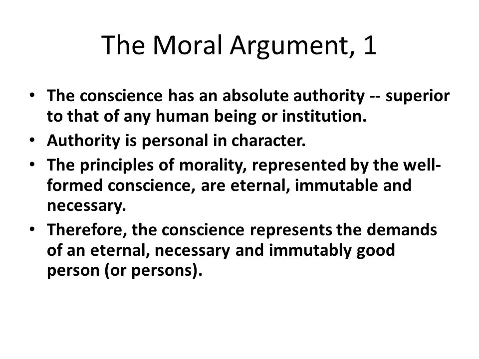 The Moral Argument, 1 The conscience has an absolute authority -- superior to that of any human being or institution.