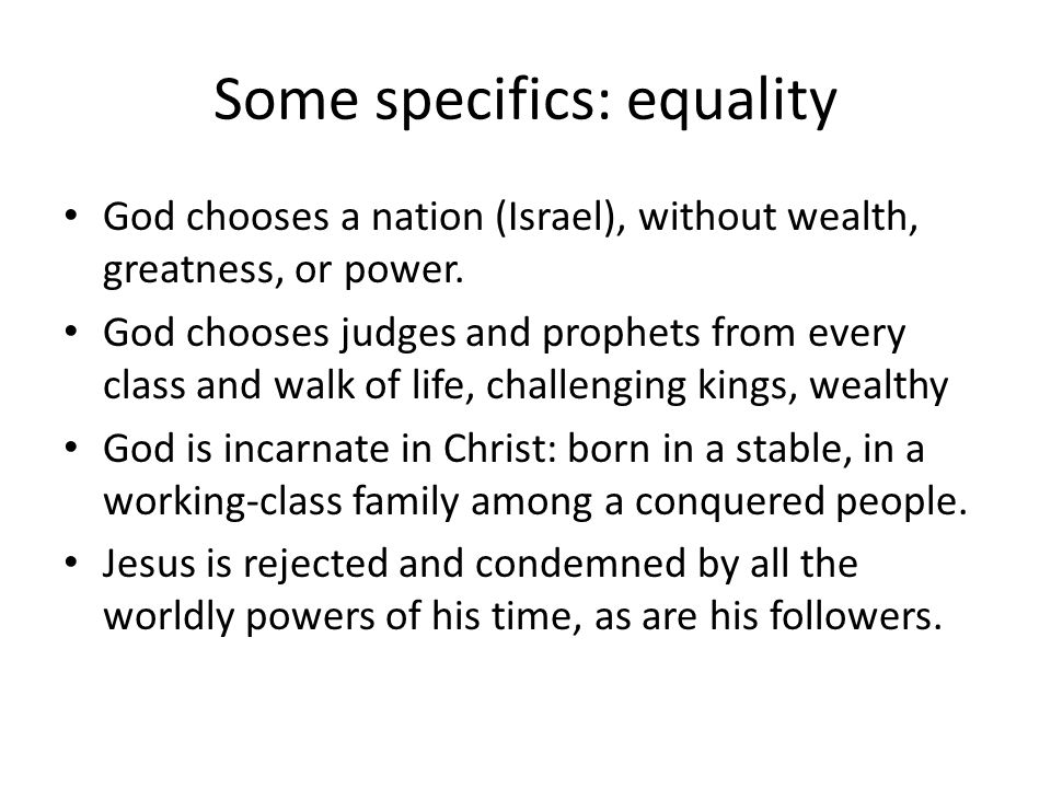 Some specifics: equality God chooses a nation (Israel), without wealth, greatness, or power.