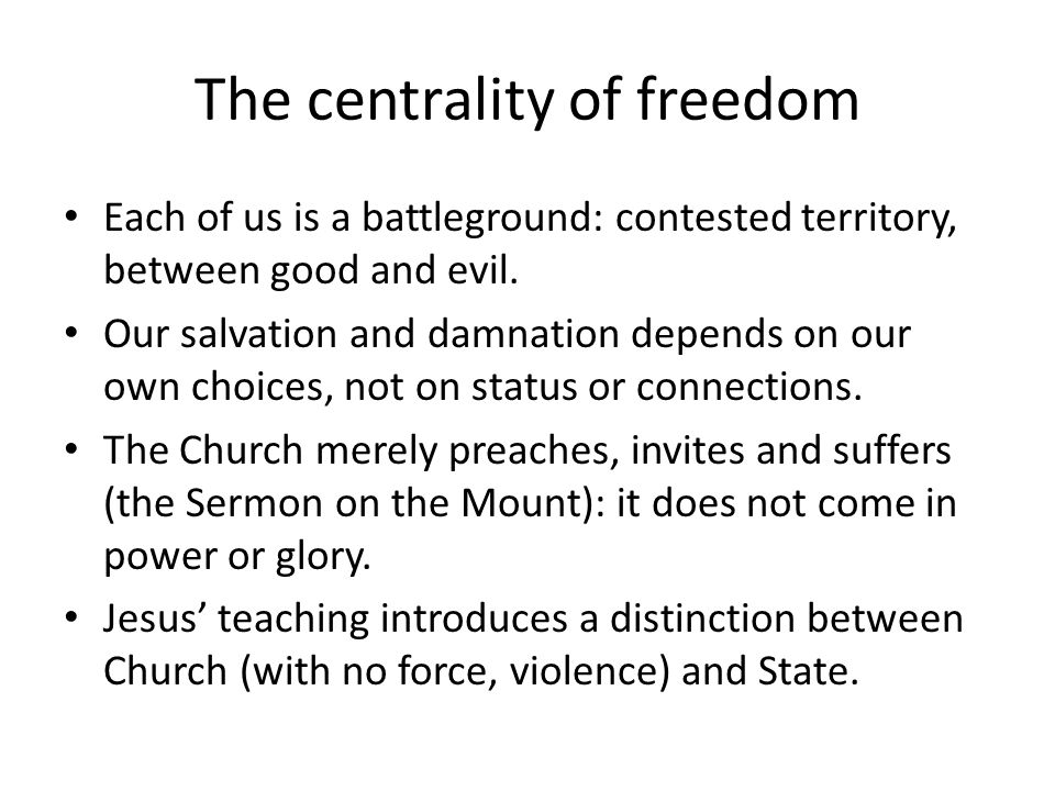 The centrality of freedom Each of us is a battleground: contested territory, between good and evil.