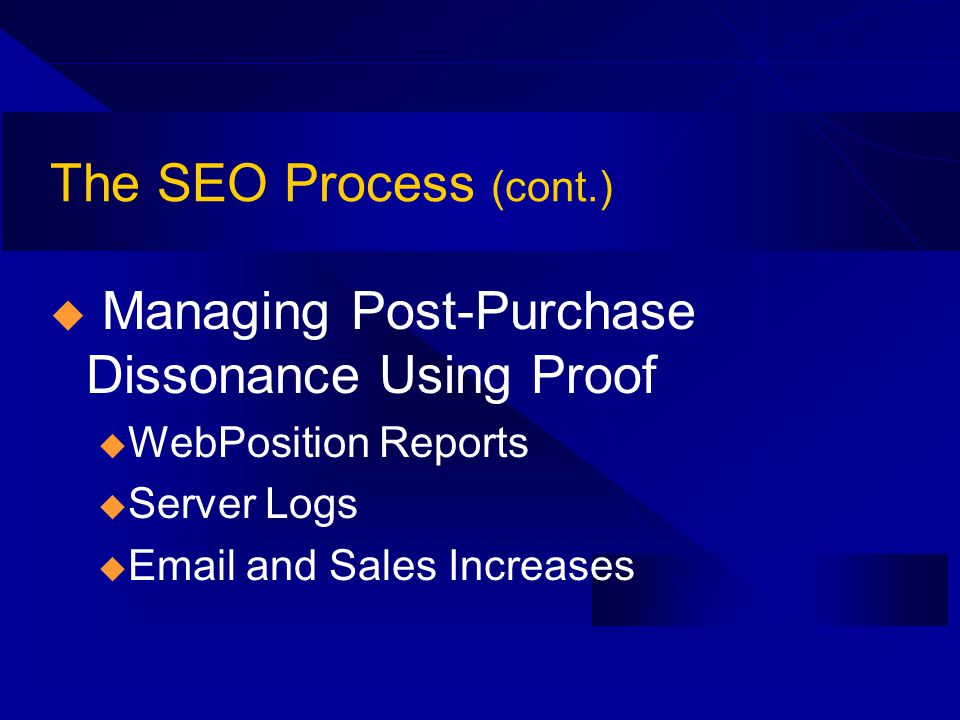 The SEO Process (cont.) Managing Post-Purchase Dissonance Using Proof u WebPosition Reports u Server Logs u Email and Sales Increases