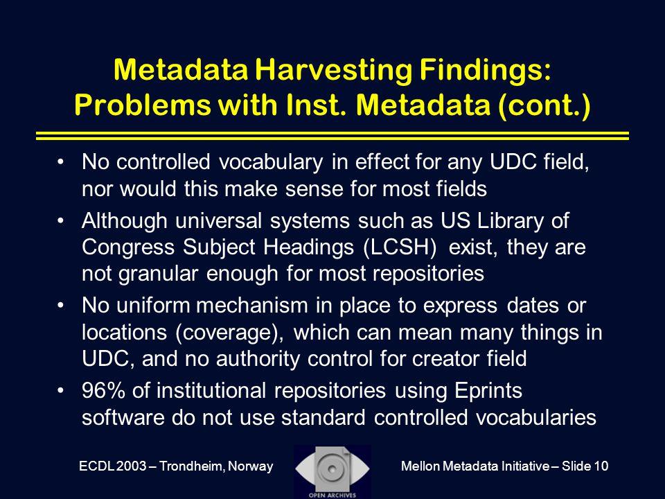 Mellon Metadata Initiative – Slide 10ECDL 2003 – Trondheim, Norway Metadata Harvesting Findings: Problems with Inst. Metadata (cont.) No controlled vo