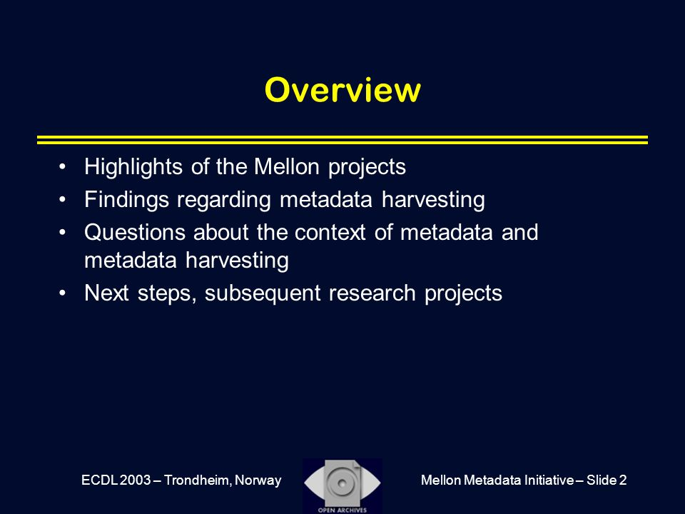 Mellon Metadata Initiative – Slide 2ECDL 2003 – Trondheim, Norway Overview Highlights of the Mellon projects Findings regarding metadata harvesting Qu