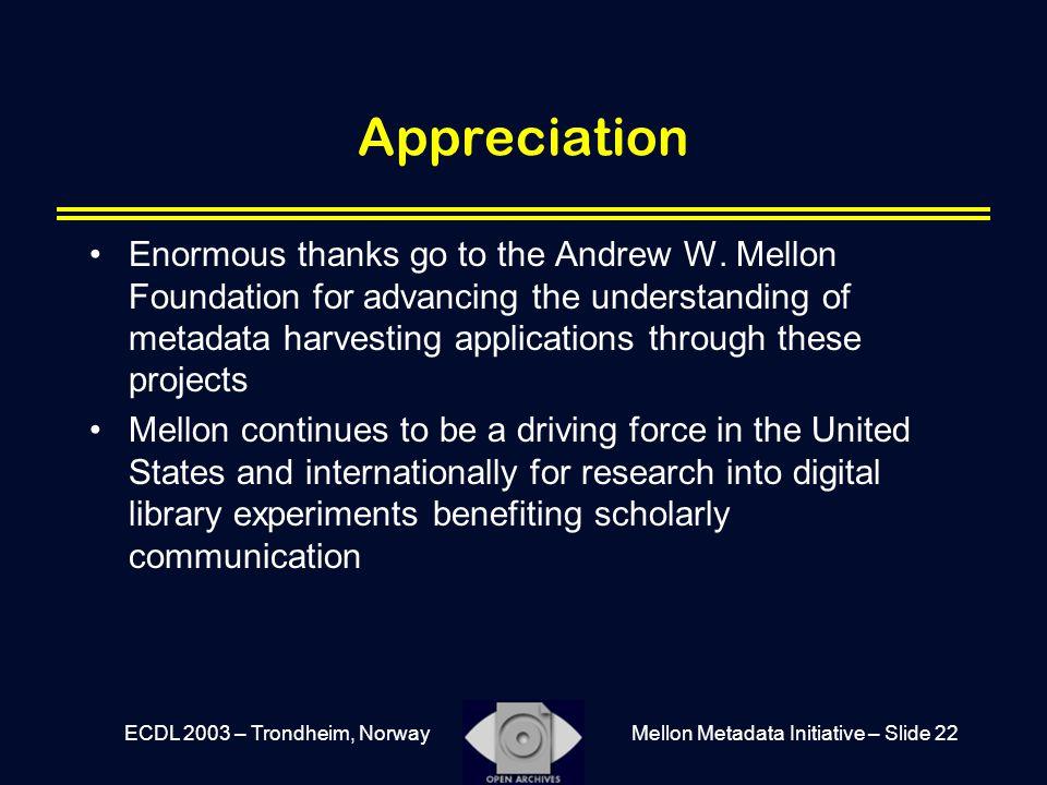 Mellon Metadata Initiative – Slide 22ECDL 2003 – Trondheim, Norway Appreciation Enormous thanks go to the Andrew W. Mellon Foundation for advancing th