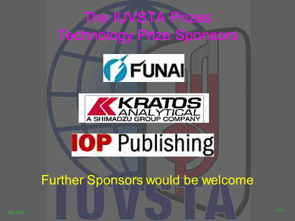 8 of 9 May 2008 The IUVSTA Prizes Technology Prize Sponsors Further Sponsors would be welcome