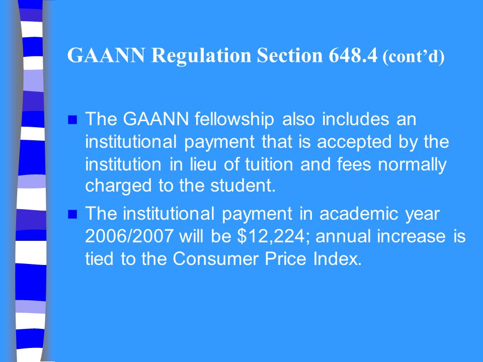 GAANN Regulation Section 648.4 (contd) The GAANN fellowship also includes an institutional payment that is accepted by the institution in lieu of tuit