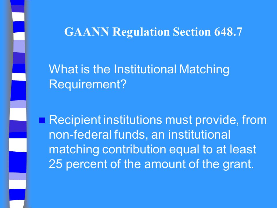 GAANN Regulation Section 648.7 What is the Institutional Matching Requirement? Recipient institutions must provide, from non-federal funds, an institu