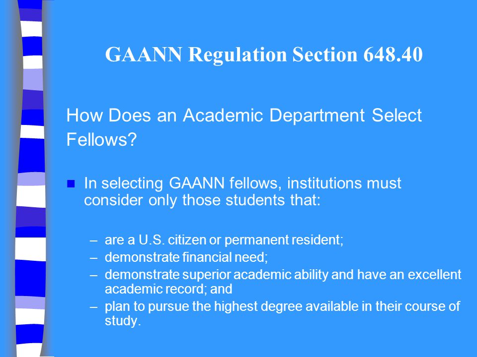 GAANN Regulation Section 648.40 How Does an Academic Department Select Fellows? In selecting GAANN fellows, institutions must consider only those stud