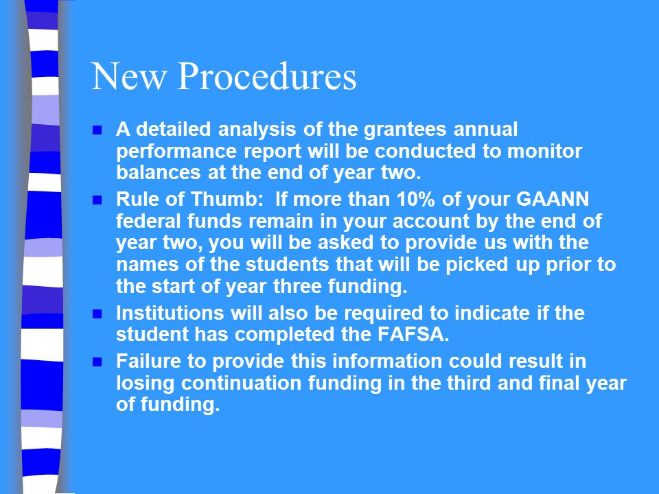 New Procedures A detailed analysis of the grantees annual performance report will be conducted to monitor balances at the end of year two. Rule of Thu