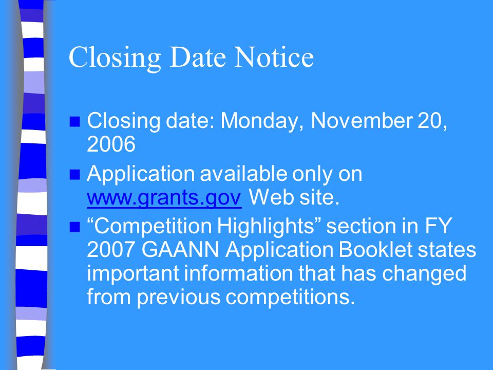Closing Date Notice Closing date: Monday, November 20, 2006 Application available only on www.grants.gov Web site. www.grants.gov Competition Highligh