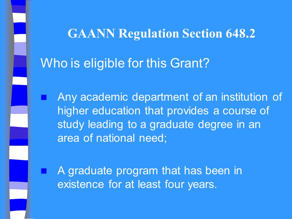GAANN Regulation Section 648.2 Who is eligible for this Grant? Any academic department of an institution of higher education that provides a course of