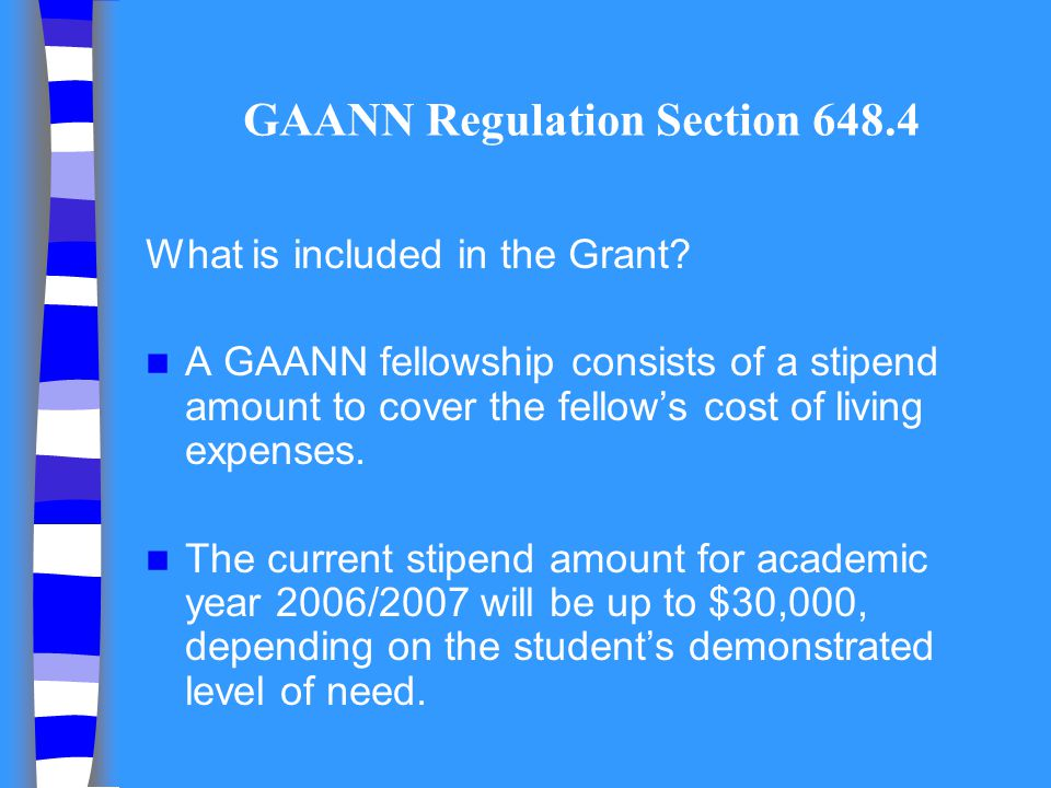 GAANN Regulation Section 648.4 What is included in the Grant? A GAANN fellowship consists of a stipend amount to cover the fellows cost of living expe