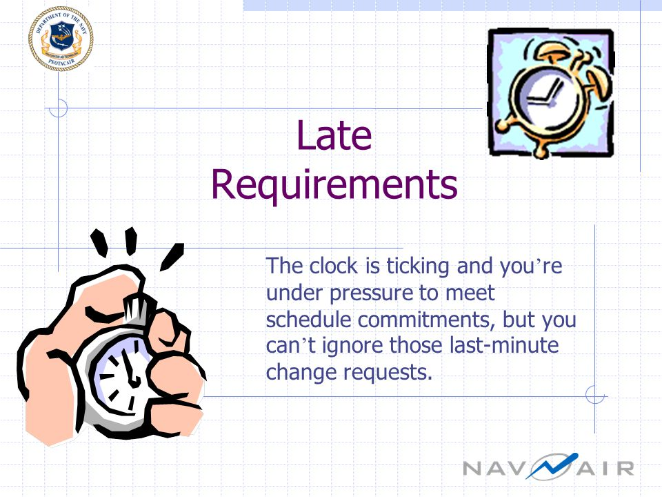Late Requirements The clock is ticking and you re under pressure to meet schedule commitments, but you can t ignore those last-minute change requests.
