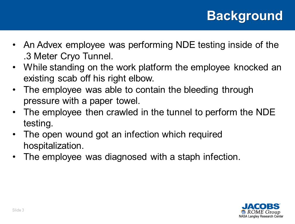 Background An Advex employee was performing NDE testing inside of the.3 Meter Cryo Tunnel.