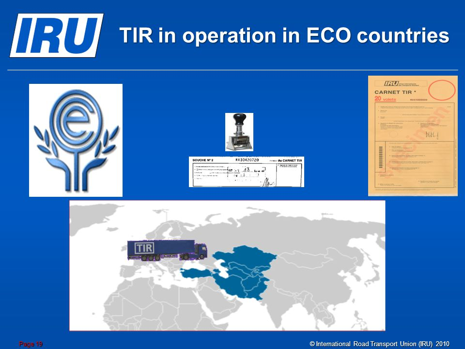 TIR in operation in ECO countries © International Road Transport Union (IRU) 2010 Page 19