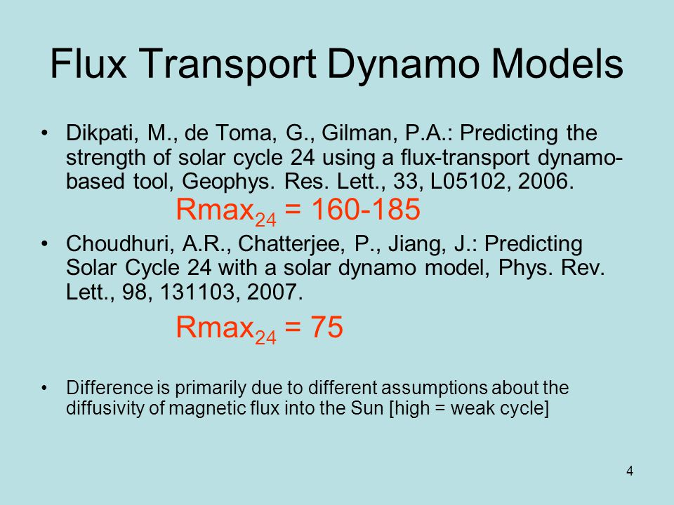4 Flux Transport Dynamo Models Dikpati, M., de Toma, G., Gilman, P.A.: Predicting the strength of solar cycle 24 using a ux-transport dynamo- based tool, Geophys.