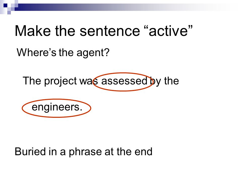 Make the sentence active The project was assessed by the engineers.