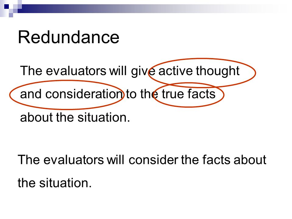 Redundance The evaluators will give active thought and consideration to the true facts about the situation.