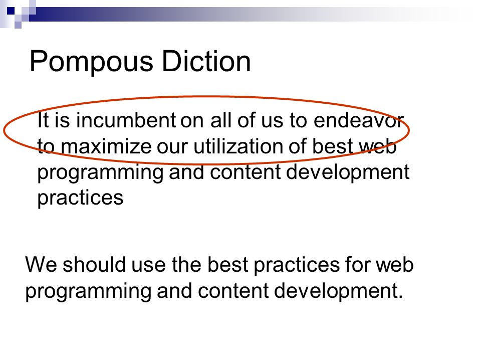 Pompous Diction It is incumbent on all of us to endeavor to maximize our utilization of best web programming and content development practices We should use the best practices for web programming and content development.