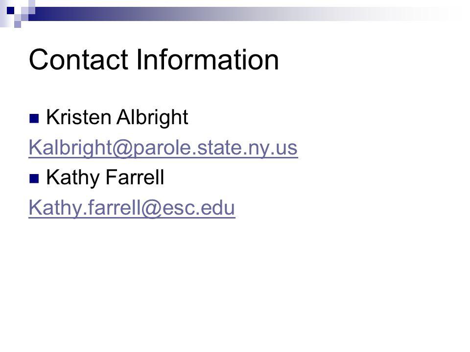 Contact Information Kristen Albright Kalbright@parole.state.ny.us Kathy Farrell Kathy.farrell@esc.edu