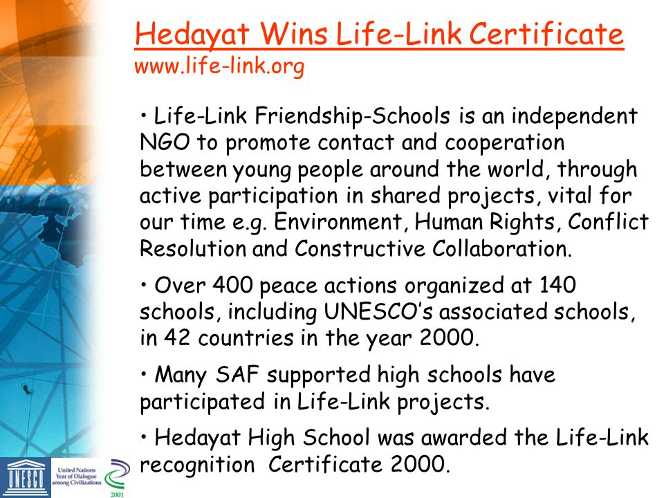 Hedayat Wins Life-Link Certificate www.life-link.org Life-Link Friendship-Schools is an independent NGO to promote contact and cooperation between young people around the world, through active participation in shared projects, vital for our time e.g.