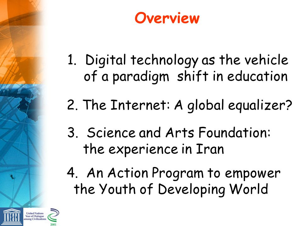 Overview 1. Digital technology as the vehicle of a paradigm shift in education 3. Science and Arts Foundation: the experience in Iran 4. An Action Pro