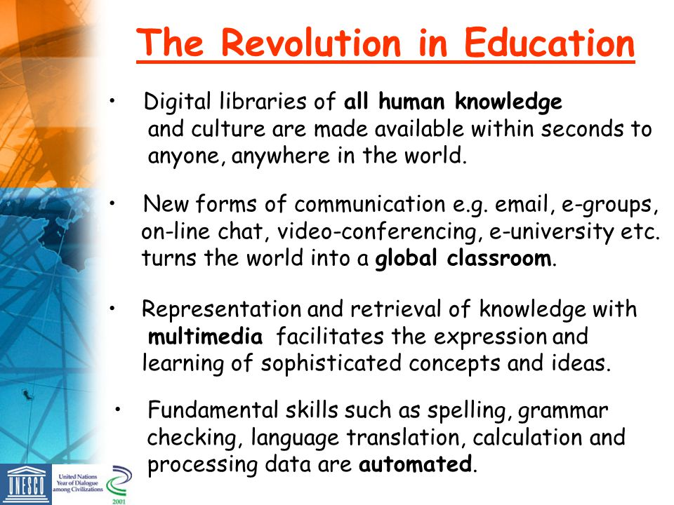 The Revolution in Education Digital libraries of all human knowledge and culture are made available within seconds to anyone, anywhere in the world. N