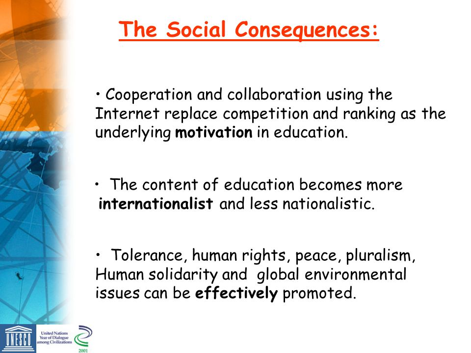The content of education becomes more internationalist and less nationalistic. The Social Consequences: Cooperation and collaboration using the Intern
