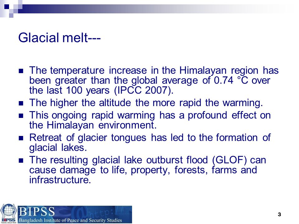 3 Glacial melt--- The temperature increase in the Himalayan region has been greater than the global average of 0.74 °C over the last 100 years (IPCC 2