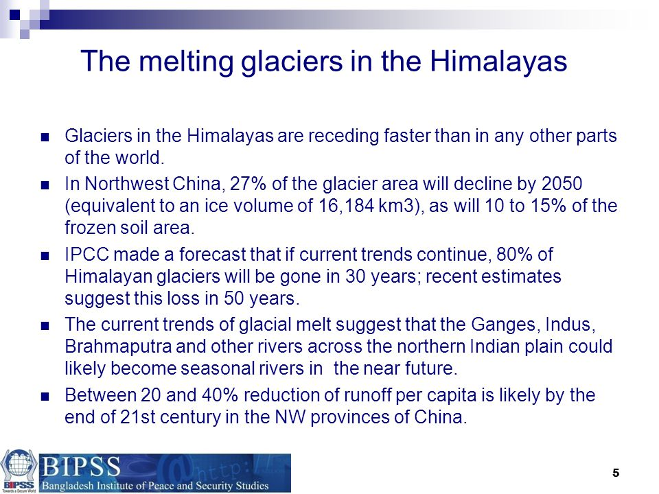 5 The melting glaciers in the Himalayas Glaciers in the Himalayas are receding faster than in any other parts of the world.