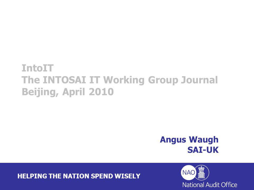 HELPING THE NATION SPEND WISELY Angus Waugh SAI-UK IntoIT The INTOSAI IT Working Group Journal Beijing, April 2010