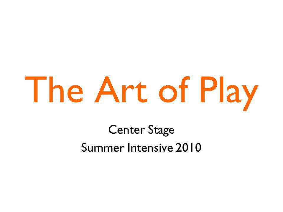 The Art of Play Center Stage Summer Intensive 2010