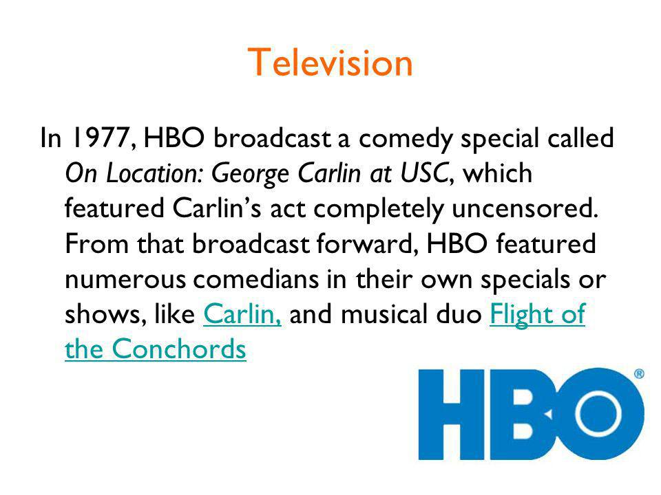 Television In 1977, HBO broadcast a comedy special called On Location: George Carlin at USC, which featured Carlins act completely uncensored.