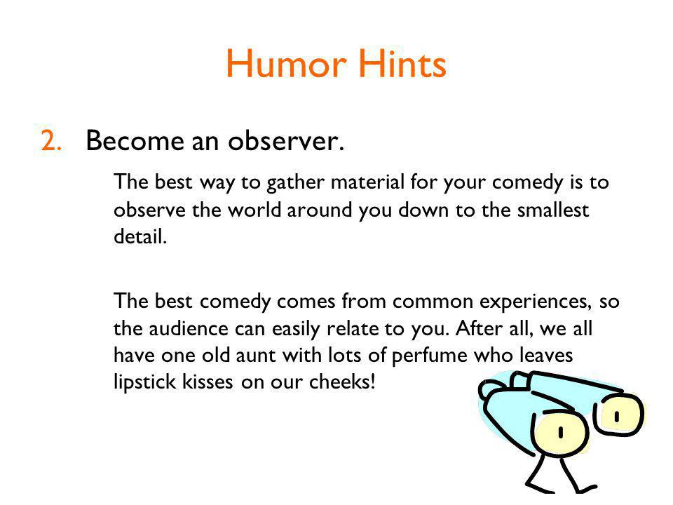 Humor Hints 2.Become an observer.