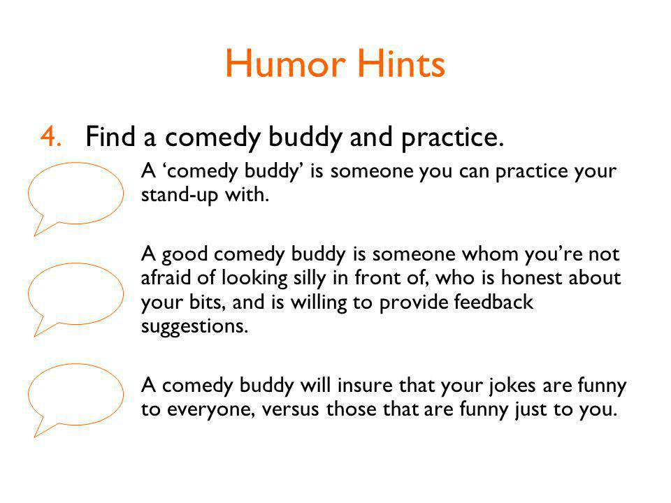 Humor Hints 4.Find a comedy buddy and practice.