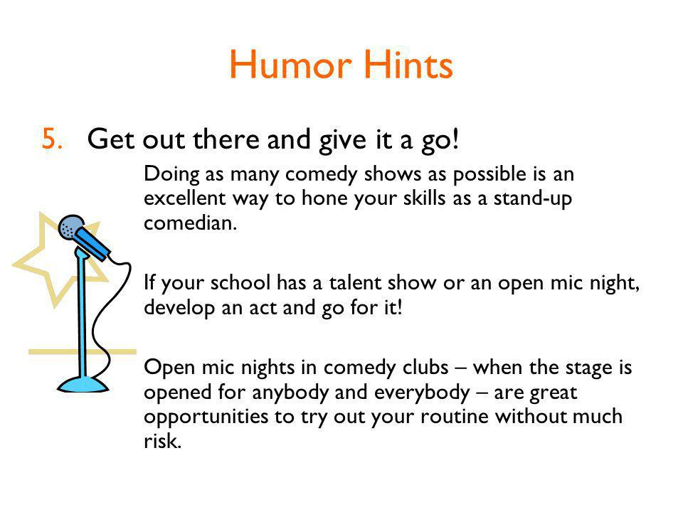 Humor Hints 5.Get out there and give it a go.
