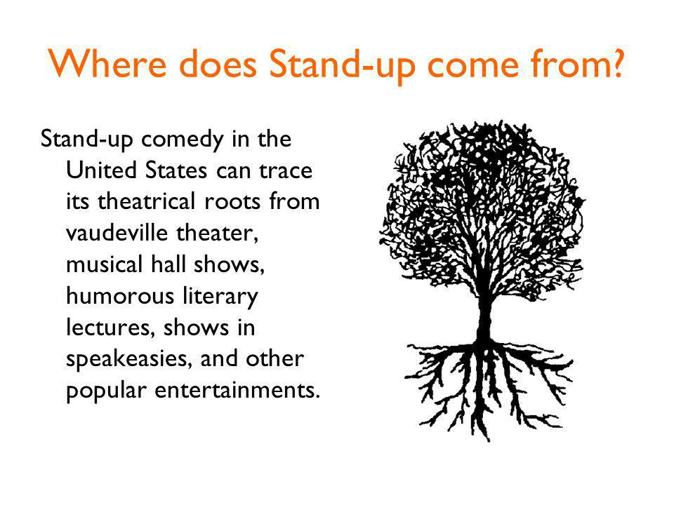 The Beginnings of Stand-up Stand-up comedy has experienced four distinct mediums that define both the comedian and the comedy they performed.