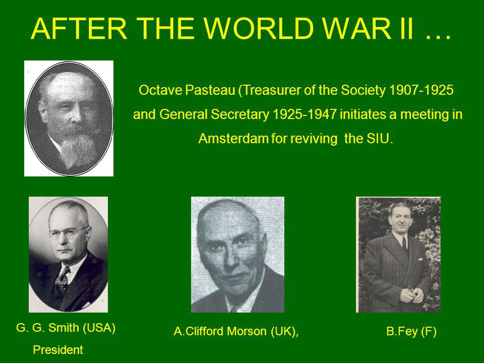 AFTER THE WORLD WAR II … Octave Pasteau (Treasurer of the Society 1907-1925 and General Secretary 1925-1947 initiates a meeting in Amsterdam for reviving the SIU.