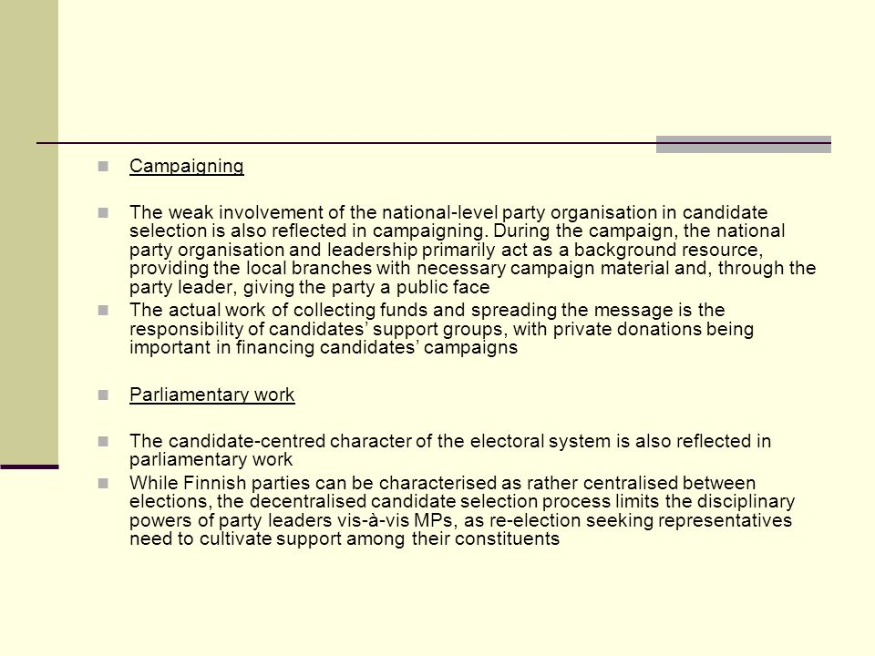 Campaigning The weak involvement of the national-level party organisation in candidate selection is also reflected in campaigning.