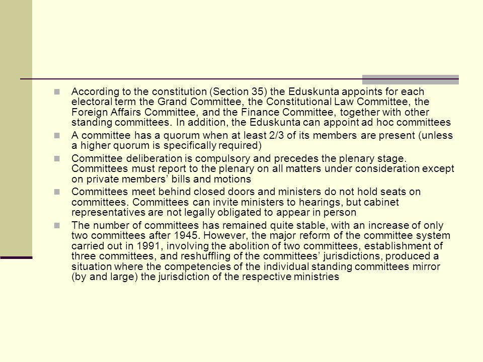 According to the constitution (Section 35) the Eduskunta appoints for each electoral term the Grand Committee, the Constitutional Law Committee, the Foreign Affairs Committee, and the Finance Committee, together with other standing committees.