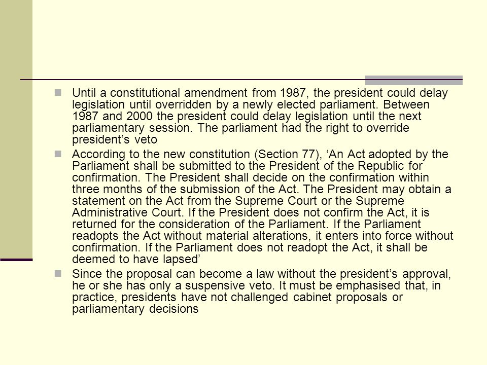 Until a constitutional amendment from 1987, the president could delay legislation until overridden by a newly elected parliament.