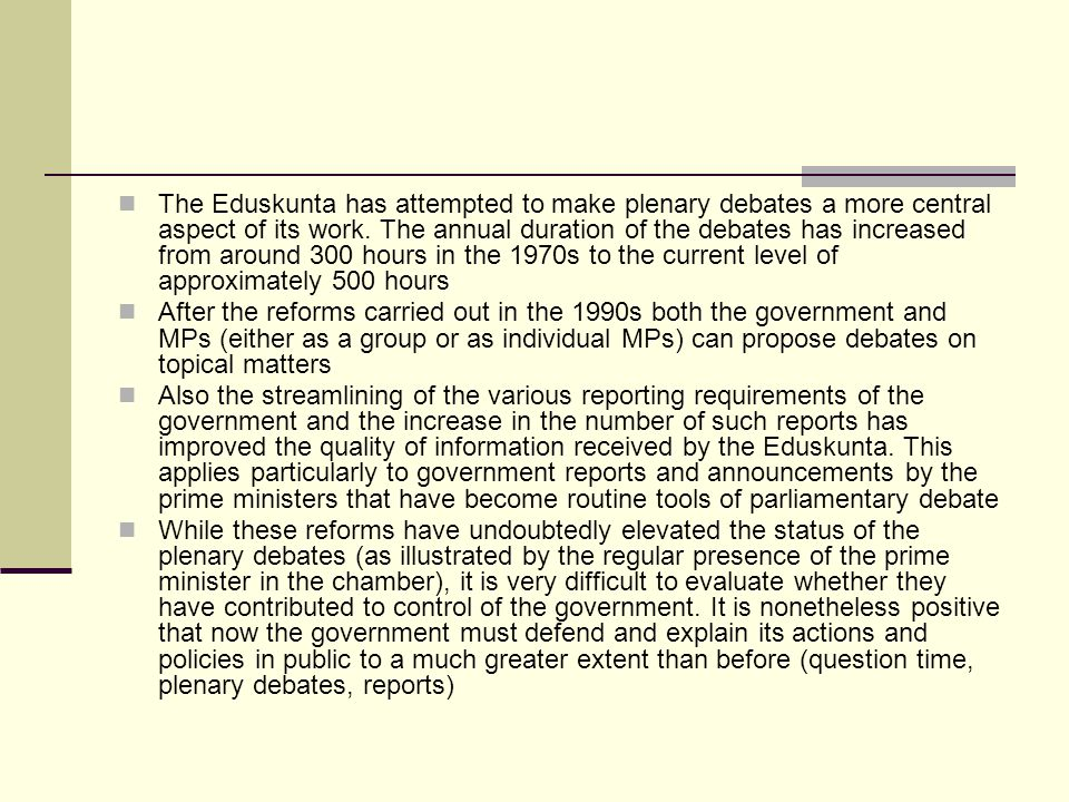 The Eduskunta has attempted to make plenary debates a more central aspect of its work.