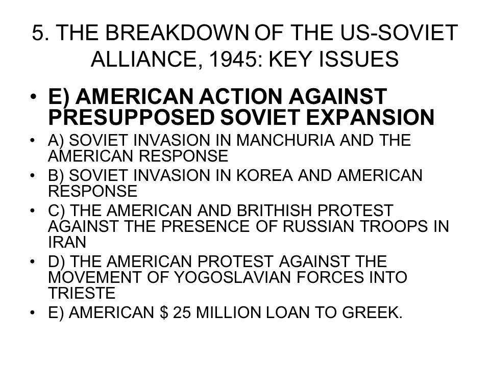 5. THE BREAKDOWN OF THE US-SOVIET ALLIANCE, 1945: KEY ISSUES E) AMERICAN ACTION AGAINST PRESUPPOSED SOVIET EXPANSION A) SOVIET INVASION IN MANCHURIA A