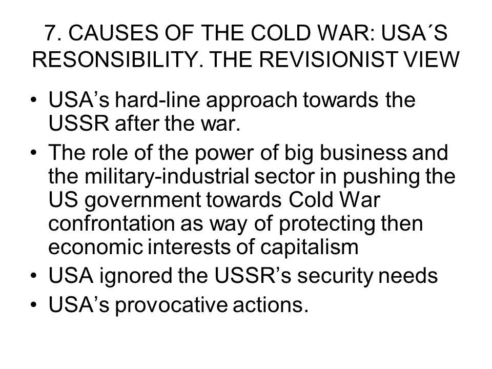 7. CAUSES OF THE COLD WAR: USA´S RESONSIBILITY. THE REVISIONIST VIEW USAs hard-line approach towards the USSR after the war. The role of the power of