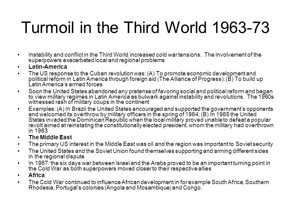 Turmoil in the Third World 1963-73 Instability and conflict in the Third World increased cold war tensions. The involvement of the superpowers exacerb