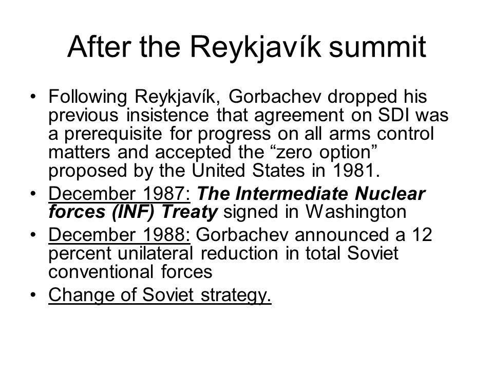 After the Reykjavík summit Following Reykjavík, Gorbachev dropped his previous insistence that agreement on SDI was a prerequisite for progress on all