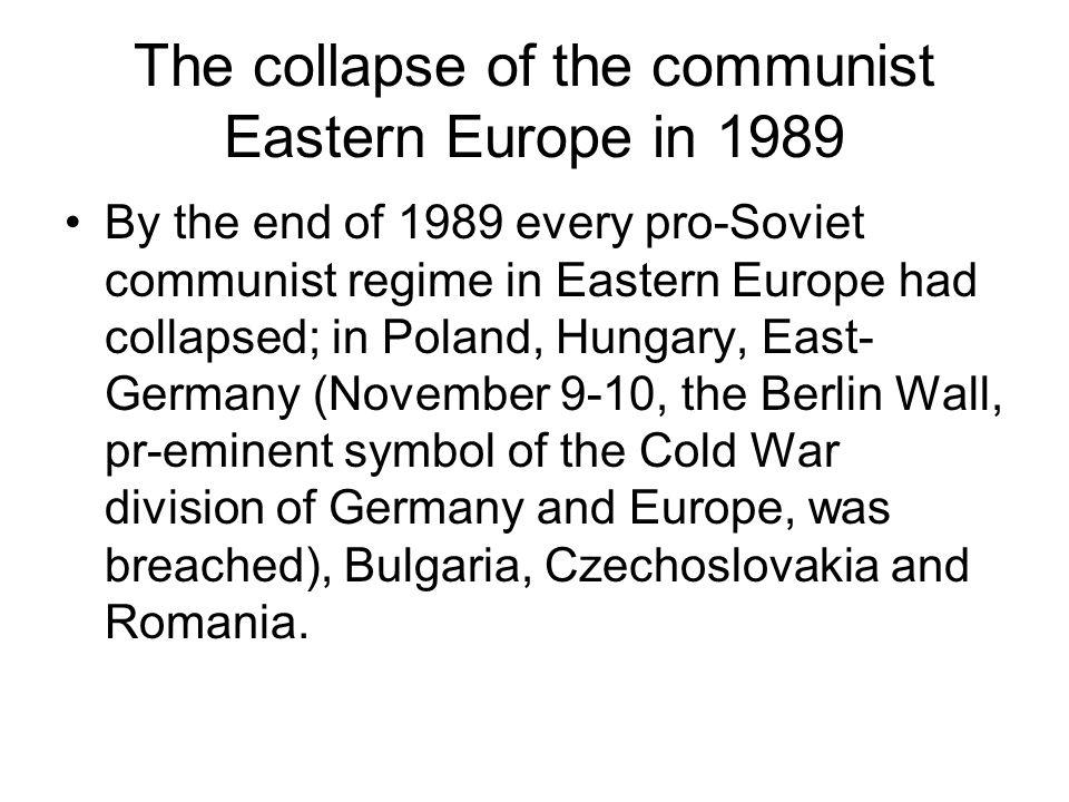 The collapse of the communist Eastern Europe in 1989 By the end of 1989 every pro-Soviet communist regime in Eastern Europe had collapsed; in Poland,