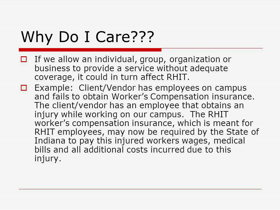 Why Do I Care??? If we allow an individual, group, organization or business to provide a service without adequate coverage, it could in turn affect RH