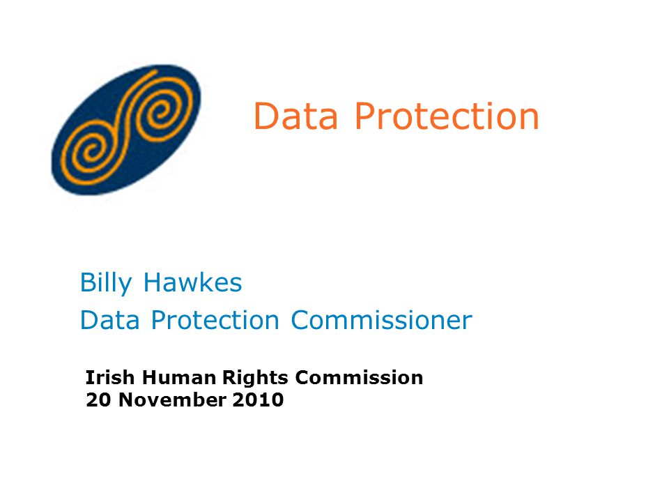 Data Protection Billy Hawkes Data Protection Commissioner Irish Human Rights Commission 20 November 2010