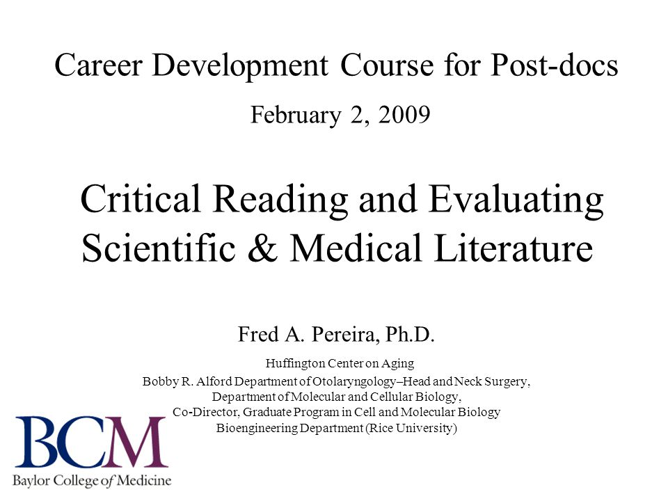 Career Development Course for Post-docs February 2, 2009 Critical Reading and Evaluating Scientific & Medical Literature Fred A.